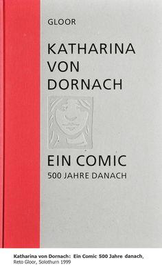 Katharina von Dornach : ein Comic ; 500 Jahre danach von Reto Gloor | LibraryThing