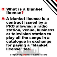 What is a blanket license?  A blanket license is a contract issued by a PRO allowing a radio station, venue, business or television station to play all the songs in a catalog in exchange for paying a blanket license fee - aka performance royalty.  #songwriting #musicbusiness http://www.songwritingandmusicbusiness.com