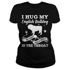 I hug my english bulldog so I dont punch people in the throat
