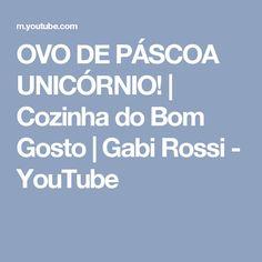 OVO DE PÁSCOA UNICÓRNIO! | Cozinha do Bom Gosto | Gabi Rossi - YouTube
