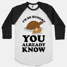 I'm So Hungry You Already Know #food #fancy #iggyazalea #hungry #fall #harvest #pumpkin #turkey #pumpkinpie #thanksgivingshirt #turkeyshirt