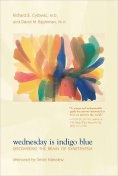 Wednesday Is Indigo Blue: Discovering the Brain of Synesthesia: Richard E. Cytowic, David M. Eagleman, Dmitri Nabokov: 9780262516709: Books - Amazon.ca