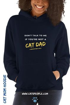 """""""Don't talk to me if you're not a cat dad"""" hoodie for single cat moms and cat ladies. A soft and stylish hoodie with a unique and fun design that is purrfect for cat moms, especially single cat ladies. A staple piece in every cat lover's wardrobe, this cozy hoodie will be your favorite choice for coler evenings! #catloverhoodie #catownerhoodie #catpersonhoodie #catdadhoodie #catmomhoodie #catladyhoodie #crazycatladyhoodie Cat Dad, Staple Pieces, Crazy Cat Lady, Talk To Me, Hoodies, Sweatshirts, Cat Lovers, Cool Designs, Dads"""