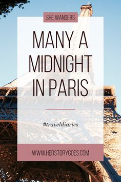 Many A Midnight In Paris — Her Story Goes. // Our first in a series of Travel Diaries posts!