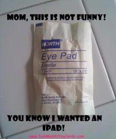 hahahahaha---give your kid an eyepad (IPAD) for Xmas!