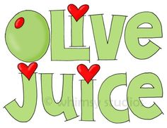 olive juice (mouth the word to someone and it looks just like you are saying I LOVE YOU)...my favorite.