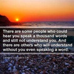 ...keep those people close to your heart for those are the ones who truly know your soul...