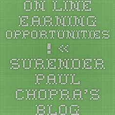 ON LINE EARNING OPPORTUNITIES ! « SURENDER PAUL CHOPRA'S BLOG