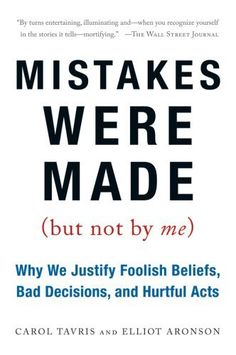 Mistakes Were Made (But Not by Me): Why We Justify Foolish Beliefs, Bad Decisions, and Hurtful Acts by Carol Tavris, http://www.amazon.com/dp/0156033909/ref=cm_sw_r_pi_dp_ihwerb1T26MJ3