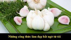 Làm đẹp da cực kỳ đơn giản và bất ngờ với tỏi http://khoedephoixuan.com/bi-quyet-lam-dep-da-tu-thien-nhien/220-nhung-cong-thuc-lam-dep-bat-ngo-tu-toi.html