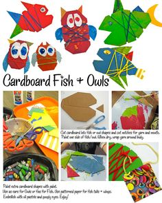 cut out cardboard fish & owls, plus a little extra for ears and such, and let the kids at it with paint, glue, pastels, yarn, etc. Fun! (From Deep Space Sparkle)