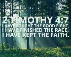 I have fought the good fight, I have finished the race, I have kept the faith. 2 Timothy 4:7 #bibleverses #faith #onlinedegrees