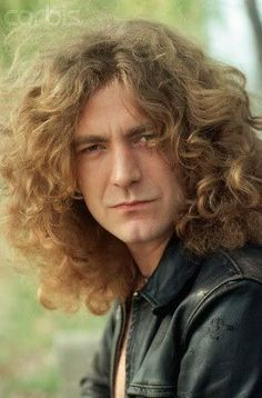 Robert Plant (Lead singer Led Zeppelin) I always wanted to run my fingers through his long, curly, blonde mane. RW