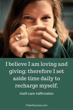 I believe I am loving and giving; therefore I set aside time daily to recharge myself. ~ Self-care is important. Make the time to care for yourself so you can continue to care for others.