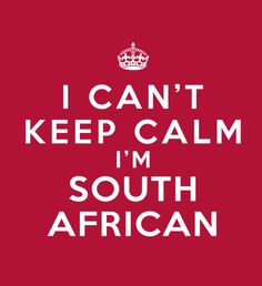 I CAN'T KEEP CALM... I'M SOUTH AFRICAN! - Fabrily
