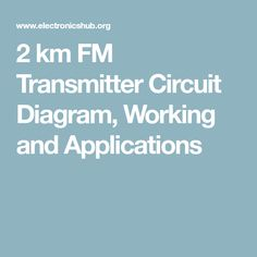 2 km FM Transmitter Circuit Diagram, Working and Applications