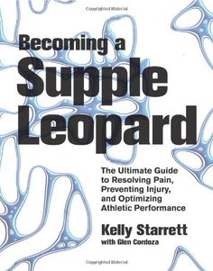 Becoming A Supple Leopard: The Ultimate Guide To Resolving Pain, Preventing Injury, And Optimizing Athletic Performance, 2014 The New York Times Best Sellers Sports Books winner, Kelly Starrett and Glen Cordoza Fitness Diet, Health Fitness, Good Books, Books To Read, It Pdf, Thing 1, This Is A Book, Crossfit Athletes, Injury Prevention