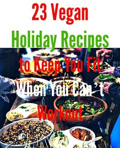23 Vegan Holiday Recipes to Keep You Fit When You Can't Workout