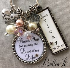 Mother of the Bride gift Mother of the Groom gift, thank you for raising the Love of my life, by buttonit