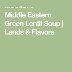 Middle Eastern Green Lentil Soup | Lands & Flavors