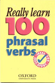 Really Learn 100 Phrasal Verbs  An useful Phrasal verbs dictionary with a hundred uses to learn and study English