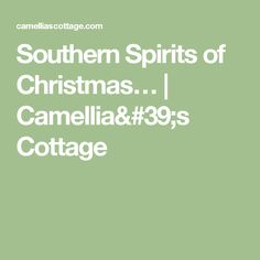 Southern Spirits of Christmas… | Camellia's Cottage