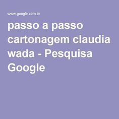 passo a passo cartonagem claudia wada - Pesquisa Google