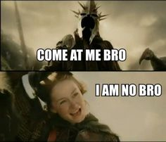 """Oh my gosh...I have a cousin who named their child Eowyn, and all I can think of is, """"will her first words be I am no man?"""""""