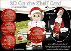 3D Christmas On the Shelf Card Kit - Christmas Teacher has an Xmas Bauble with Greetings Sentiments by Carol Clarke 8 Sheets in the kit On…
