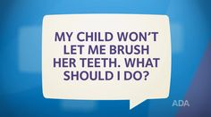 The American Dental Association has created informative videos called Ask the Dentist. Here is their video on: 'How Can I Get My Child to Brush Her Teeth? Dental Sedation, Sedation Dentistry, Implant Dentistry, Cosmetic Dentistry, Dental Implants, Dental Veneers, Dental Braces, Emergency Dental Care, Preventive Dentistry