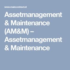Assetmanagement & Maintenance (AM&M) – Assetmanagement & Maintenance