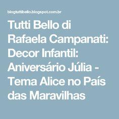 Tutti Bello di Rafaela Campanati: Decor Infantil: Aniversário Júlia - Tema Alice no País das Maravilhas