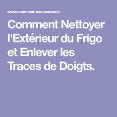 Comment Nettoyer l'Extérieur du Frigo et Enlever les Traces de Doigts.