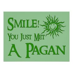 Happy To Smile, Happy To Be Pagan.  Nice To Meet You!