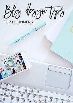 Blog Design Tips For Beginners | Just starting out with your blog and totally stuck on design? Check out this post for blog design tips perfect for the beginner.