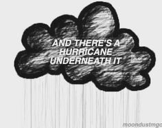 IVE GOT A JET BLACK HEART AND THERES A HURRICANE UNDERNEATH IT TRYING TO KEEP US…