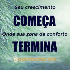 Seu crescimento começa, onde sua zona de conforto termina! #querosucesso #sucesso