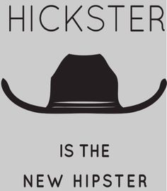 Hickster is the New Hipster  This may be my new favorite shirt