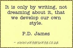 It is only by writing. ..not by dreaming.
