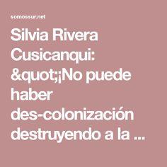 """Silvia Rivera Cusicanqui: """"¡No puede haber des-colonización destruyendo a la madre tierra!"""""""