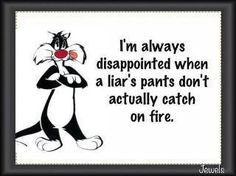 liar liar pants on fire quotes | ... always disappointed when a liar's pants don't actually catch on fire