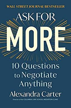 Amazon.com: Ask for More: 10 Questions to Negotiate Anything (9781982130480): Carter, Alexandra: Books Date, Got Books, Books To Read, Zero Sum Game, Best Self Help Books, Feeling Defeated, Asking The Right Questions, Difficult Conversations, Recipe Girl