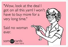 Seriously.  I say it outloud so I appear sane and reasonable.  But I'm not.  Not when it comes to yarn.
