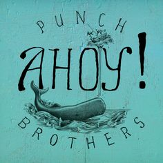 """Punch Brothers """"Ahoy!"""""""