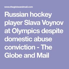 Russian hockey player Slava Voynov at Olympics despite domestic abuse conviction - The Globe and Mail