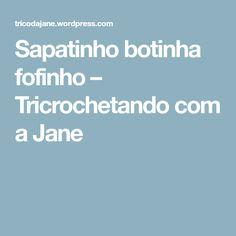 Sapatinho botinha fofinho – Tricrochetando com a Jane