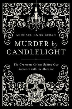 Murder by Candlelight: The Gruesome Crimes Behind Our Romance with the Macabre by Michael Knox Beran (Pegasus Books) Autumn 2016 Book Nerd, Book Club Books, Book Lists, Books To Read, Buy Books, Book Cover Art, Book Cover Design, Book Design, Library Design