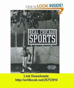 Real Chicago Sports (9780972545662) Richard Cahan, Michael Williams, Neal Samors , ISBN-10: 0972545662  , ISBN-13: 978-0972545662 ,  , tutorials , pdf , ebook , torrent , downloads , rapidshare , filesonic , hotfile , megaupload , fileserve