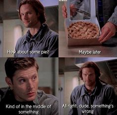 The moment Dean turned down pie. #Holy shit #The world is ending
