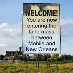 Welcome to Mississippi....The land mass between Mobile and NOLA.